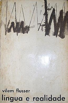 Vilém Flusser (1963): Língua e Realidade
